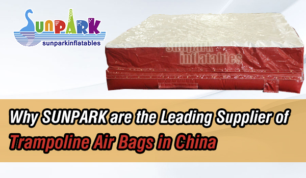 Why-SUNPARK-are-the-Leading-Supplier-of-Trampoline-Air-Bags-in-China-SUNPARK